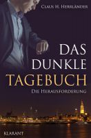 """Neuerscheinung """"Das dunkle Tagebuch – Die Herausforderung"""" von Claus H. Herrländer im Klarant Verlag"""