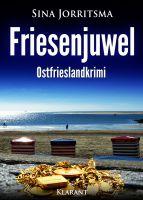 """Neuerscheinung: Ostfrieslandkrimi """"Friesenjuwel"""" von Sina Jorritsma im Klarant Verlag"""