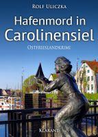 """Neuerscheinung: Ostfrieslandkrimi """"Hafenmord in Carolinensiel"""" von Rolf Uliczka im Klarant Verlag"""