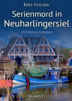 """Neuerscheinung: Ostfrieslandkrimi """"Serienmord in Neuharlingersiel"""" von Rolf Uliczka im Klarant Verlag"""