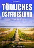 """Neuerscheinung: Ostfriesenkrimi """"Tödliches Ostfriesland"""" von Elke Nansen im Klarant Verlag"""