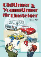 Oldtimer & Youngtimer für Einsteiger – ultimative Lektüre für alle Fans des rostigsten Hobbys der Welt