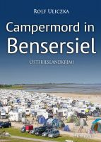 """Neuerscheinung: Ostfrieslandkrimi """"Campermord in Bensersiel"""" von Rolf Uliczka im Klarant Verlag"""