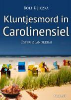 """Neuerscheinung: Ostfrieslandkrimi """"Kluntjesmord in Carolinensiel"""" von Rolf Uliczka im Klarant Verlag"""