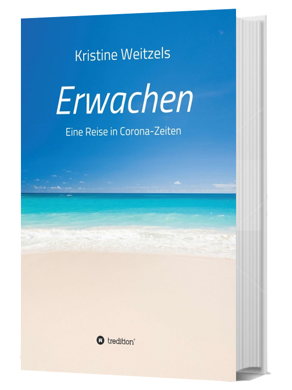 Der neue Roman von Kristine Weitzels: Erwachen - Eine Reise in Corona-Zeiten