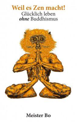 bild 66 - Weil es Zen macht! Glücklich leben ohne Buddhismus