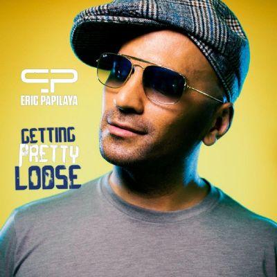 ericpapilaya gettingprettyloose cover - Eric Papilaya - Getting pretty loose